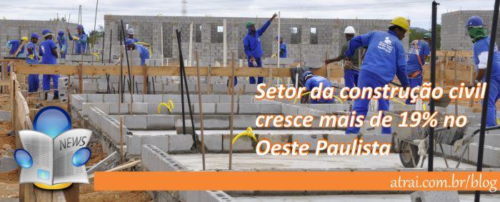 Setor da construção civil cresce mais de 19% no Oeste Paulista