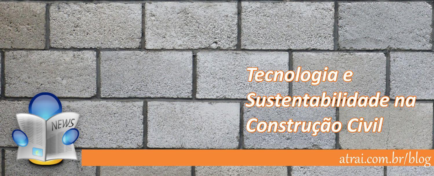 Tecnologia e Sustentabilidade na Construção Civil